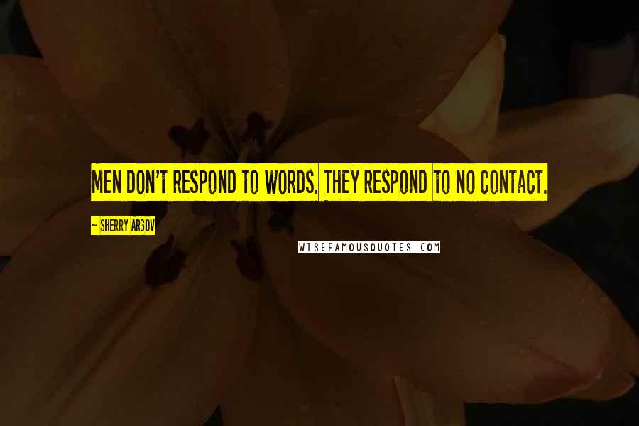 Sherry Argov quotes: Men don't respond to words. They respond to no contact.