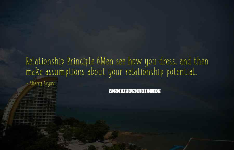 Sherry Argov quotes: Relationship Principle 6Men see how you dress, and then make assumptions about your relationship potential.