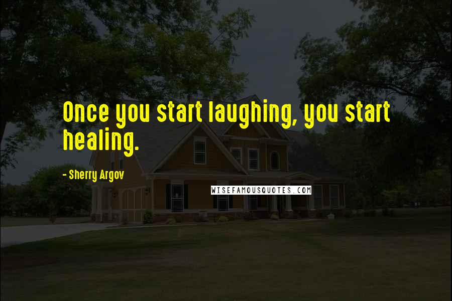 Sherry Argov quotes: Once you start laughing, you start healing.
