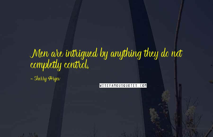 Sherry Argov quotes: Men are intrigued by anything they do not completly control.