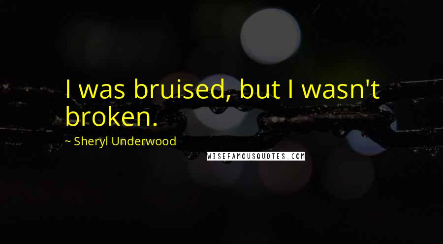 Sheryl Underwood quotes: I was bruised, but I wasn't broken.