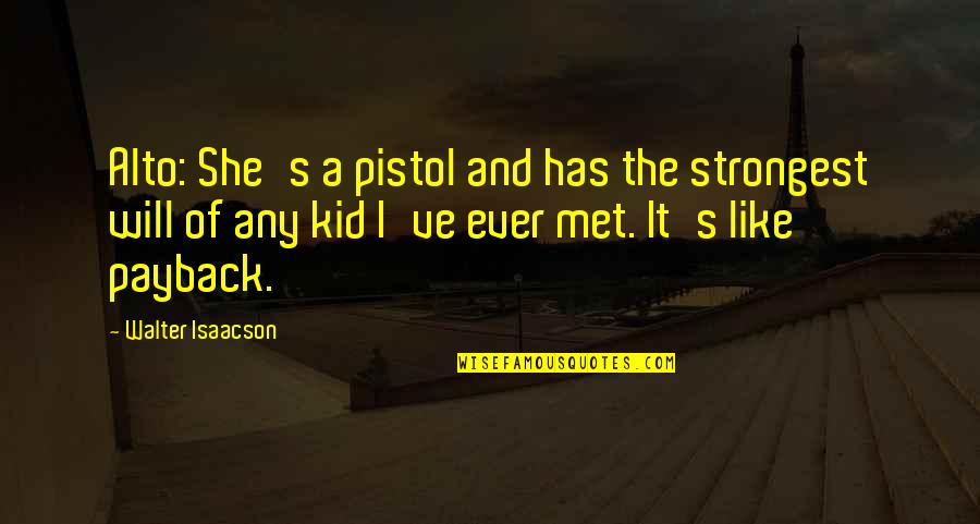 She's A Pistol Quotes By Walter Isaacson: Alto: She's a pistol and has the strongest