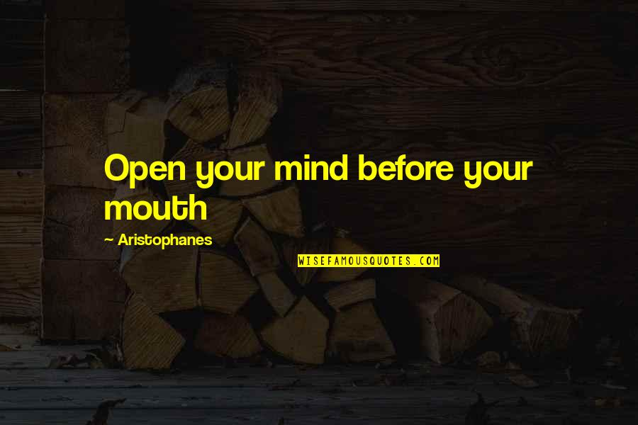 She's A Skank Quotes By Aristophanes: Open your mind before your mouth