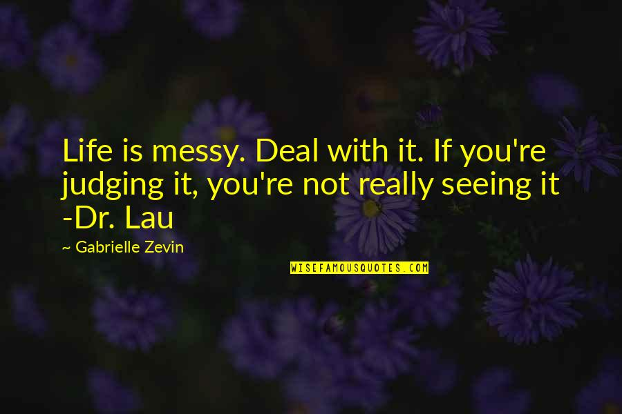 She's A Skank Quotes By Gabrielle Zevin: Life is messy. Deal with it. If you're