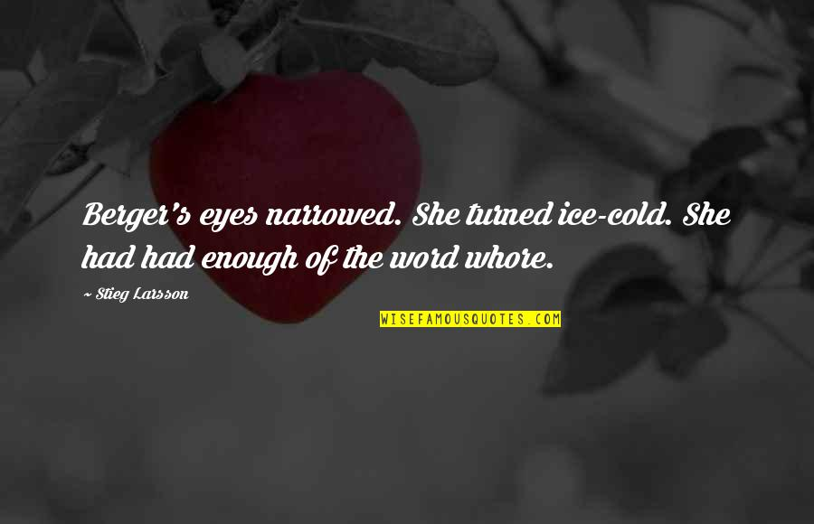 She's Cold As Ice Quotes By Stieg Larsson: Berger's eyes narrowed. She turned ice-cold. She had