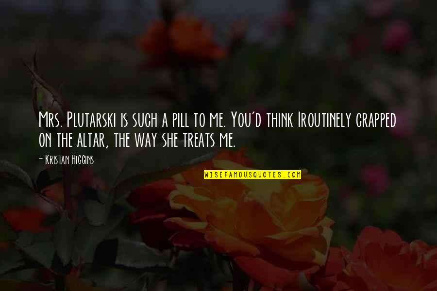 She's Funny That Way Quotes By Kristan Higgins: Mrs. Plutarski is such a pill to me.