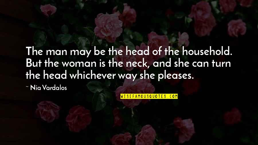 She's Funny That Way Quotes By Nia Vardalos: The man may be the head of the
