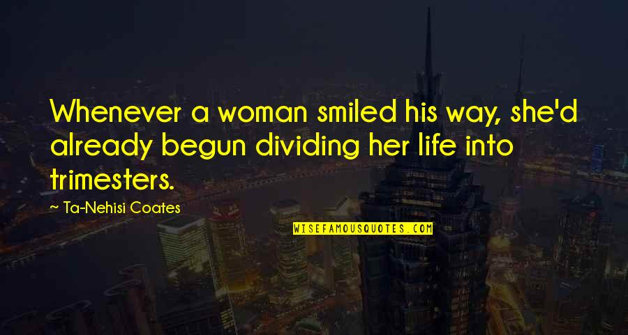 She's Funny That Way Quotes By Ta-Nehisi Coates: Whenever a woman smiled his way, she'd already