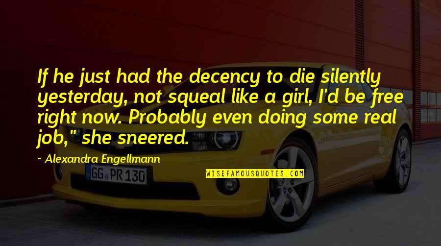 She's Just The Girl Quotes By Alexandra Engellmann: If he just had the decency to die