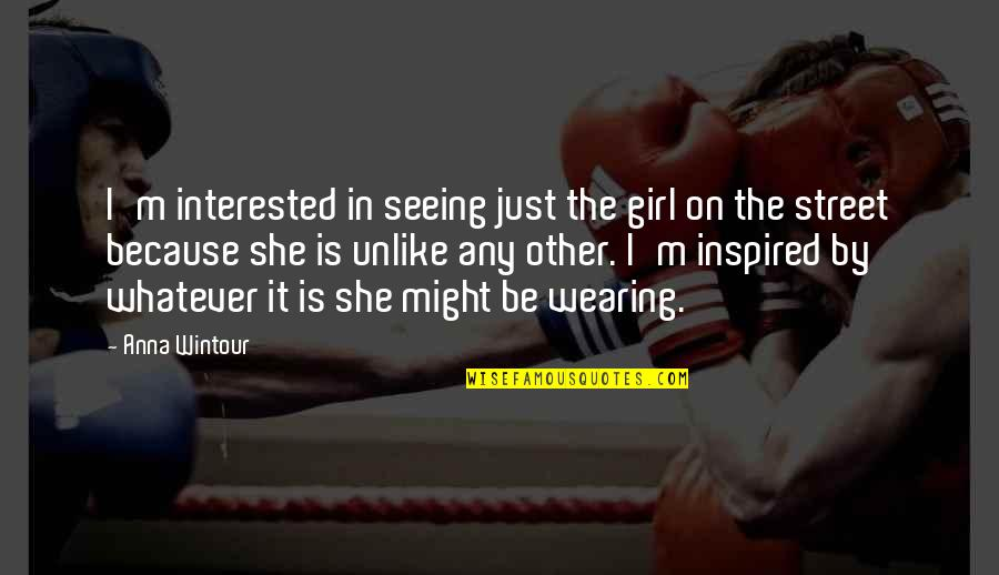 She's Just The Girl Quotes By Anna Wintour: I'm interested in seeing just the girl on
