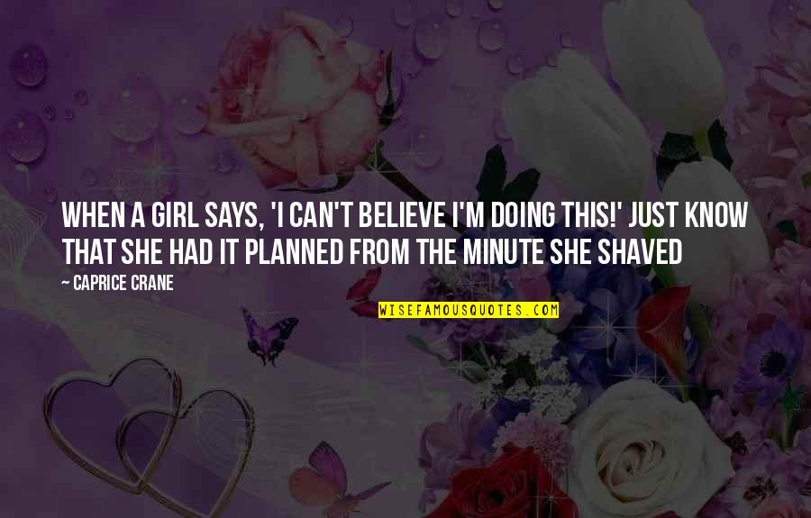 She's Just The Girl Quotes By Caprice Crane: When a girl says, 'I can't believe I'm