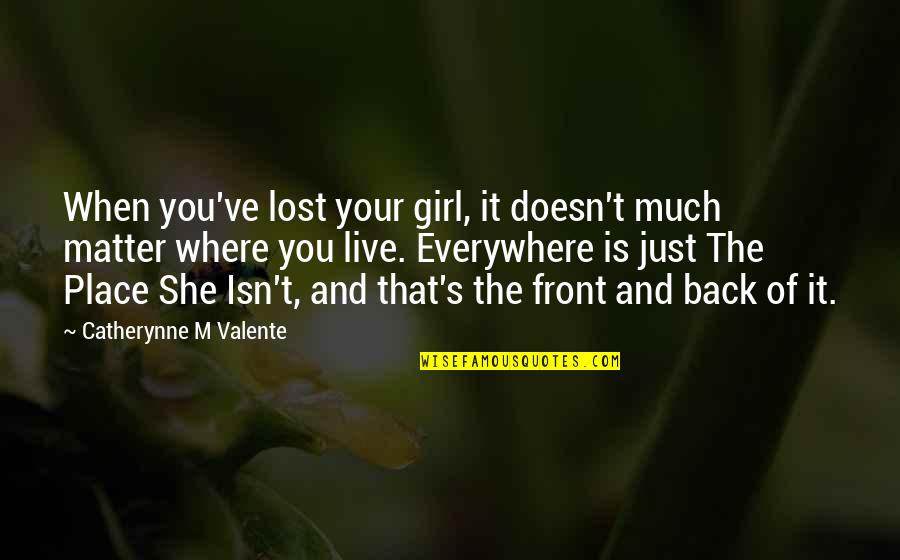 She's Just The Girl Quotes By Catherynne M Valente: When you've lost your girl, it doesn't much