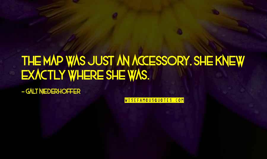 She's Just The Girl Quotes By Galt Niederhoffer: The map was just an accessory. She knew