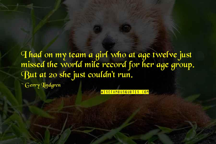 She's Just The Girl Quotes By Gerry Lindgren: I had on my team a girl who