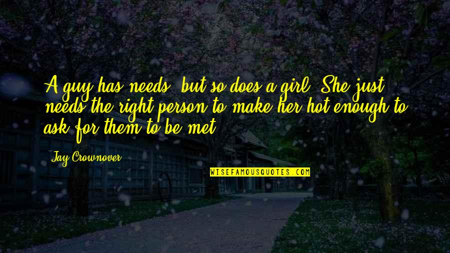 She's Just The Girl Quotes By Jay Crownover: A guy has needs, but so does a