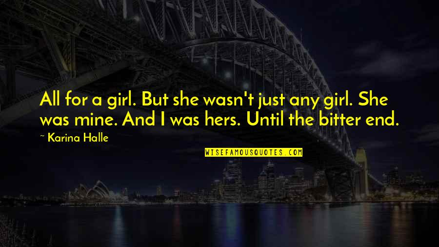 She's Just The Girl Quotes By Karina Halle: All for a girl. But she wasn't just