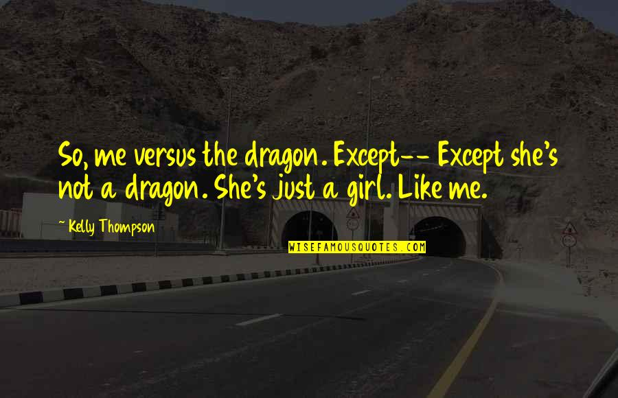 She's Just The Girl Quotes By Kelly Thompson: So, me versus the dragon. Except-- Except she's