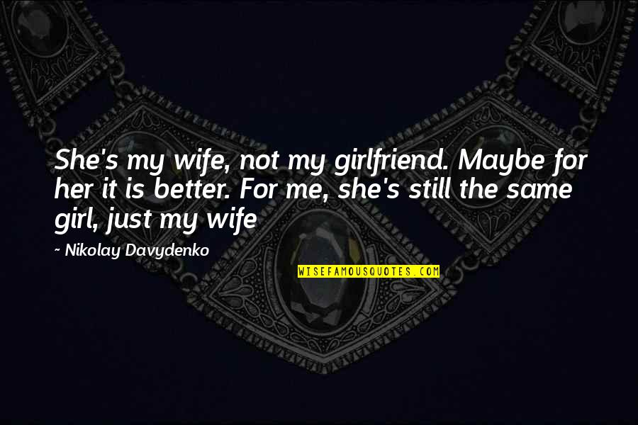 She's Just The Girl Quotes By Nikolay Davydenko: She's my wife, not my girlfriend. Maybe for