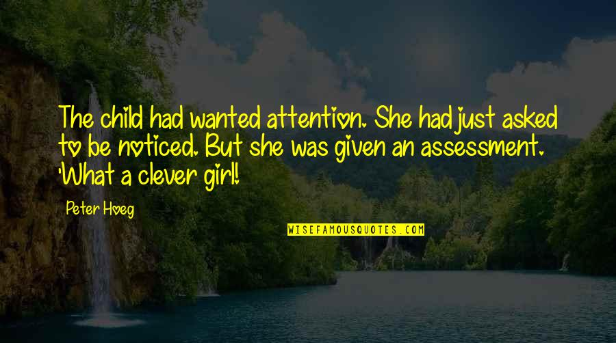 She's Just The Girl Quotes By Peter Hoeg: The child had wanted attention. She had just