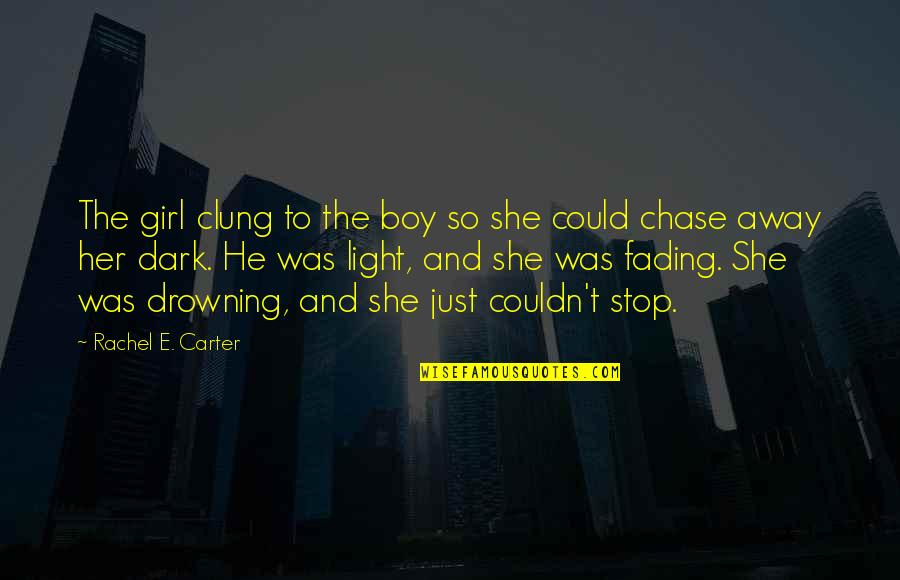 She's Just The Girl Quotes By Rachel E. Carter: The girl clung to the boy so she