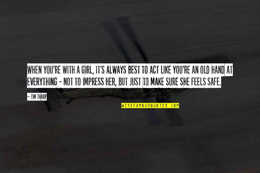 She's Just The Girl Quotes By Tim Tharp: When you're with a girl, it's always best