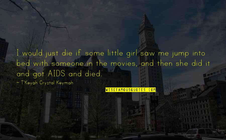 She's Just The Girl Quotes By T'Keyah Crystal Keymah: I would just die if some little girl
