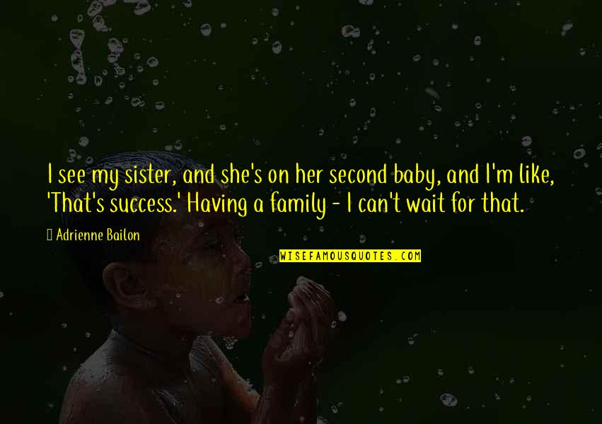 She's Like My Sister Quotes By Adrienne Bailon: I see my sister, and she's on her