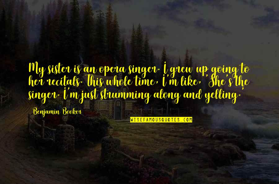 She's Like My Sister Quotes By Benjamin Booker: My sister is an opera singer. I grew