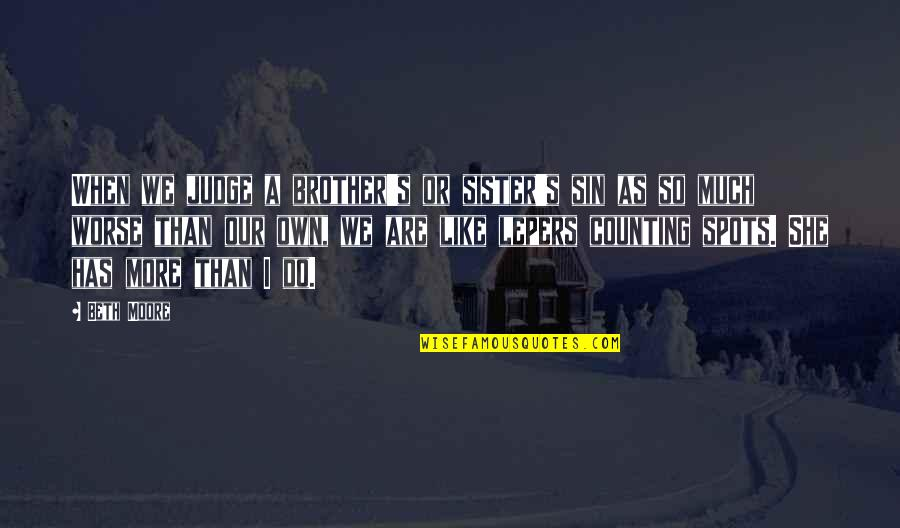 She's Like My Sister Quotes By Beth Moore: When we judge a brother's or sister's sin