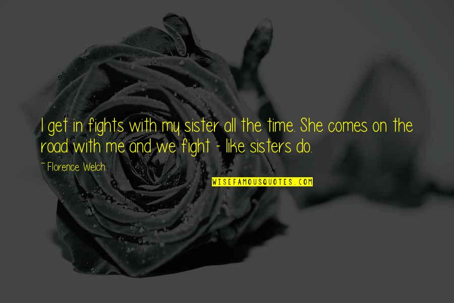 She's Like My Sister Quotes By Florence Welch: I get in fights with my sister all