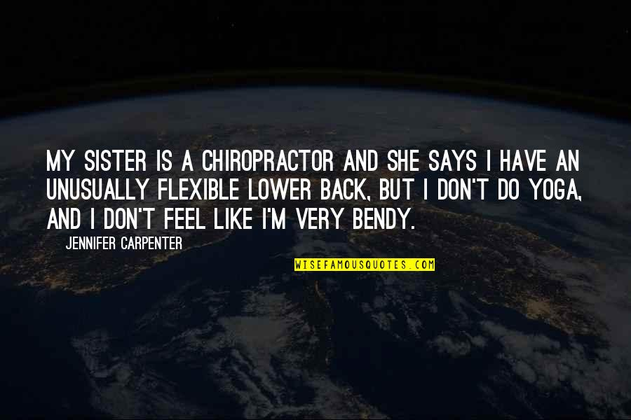 She's Like My Sister Quotes By Jennifer Carpenter: My sister is a chiropractor and she says