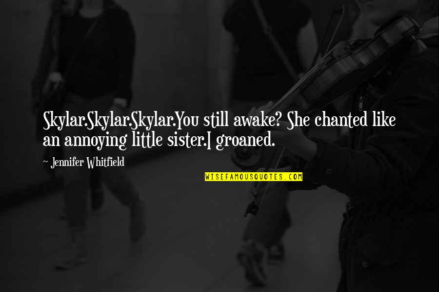 She's Like My Sister Quotes By Jennifer Whitfield: Skylar.Skylar.Skylar.You still awake? She chanted like an annoying