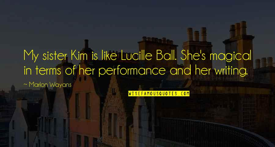 She's Like My Sister Quotes By Marlon Wayans: My sister Kim is like Lucille Ball. She's