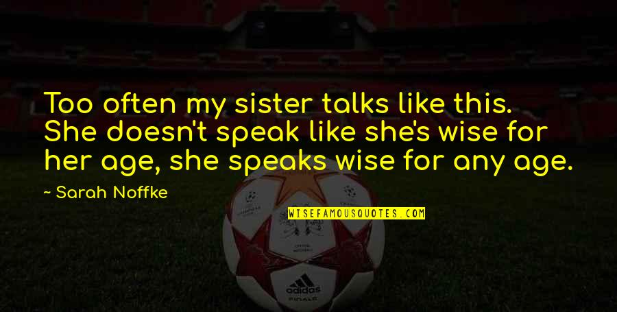 She's Like My Sister Quotes By Sarah Noffke: Too often my sister talks like this. She