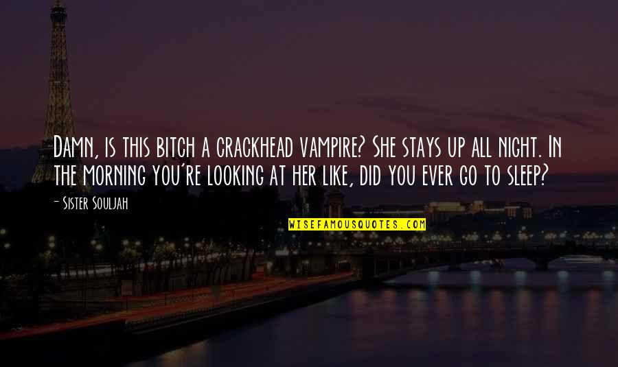She's Like My Sister Quotes By Sister Souljah: Damn, is this bitch a crackhead vampire? She