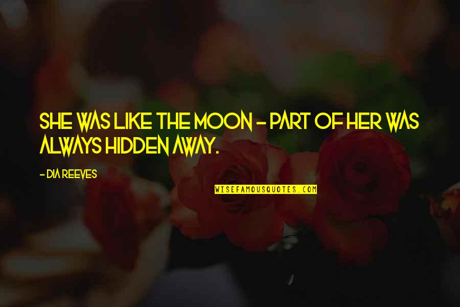 She's Like The Moon Quotes By Dia Reeves: She was like the moon - part of