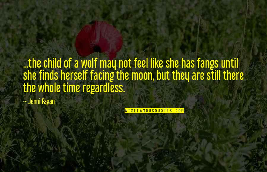 She's Like The Moon Quotes By Jenni Fagan: ...the child of a wolf may not feel