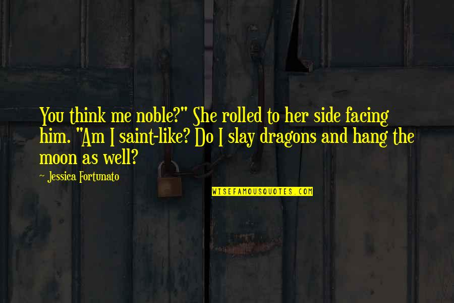 """She's Like The Moon Quotes By Jessica Fortunato: You think me noble?"""" She rolled to her"""