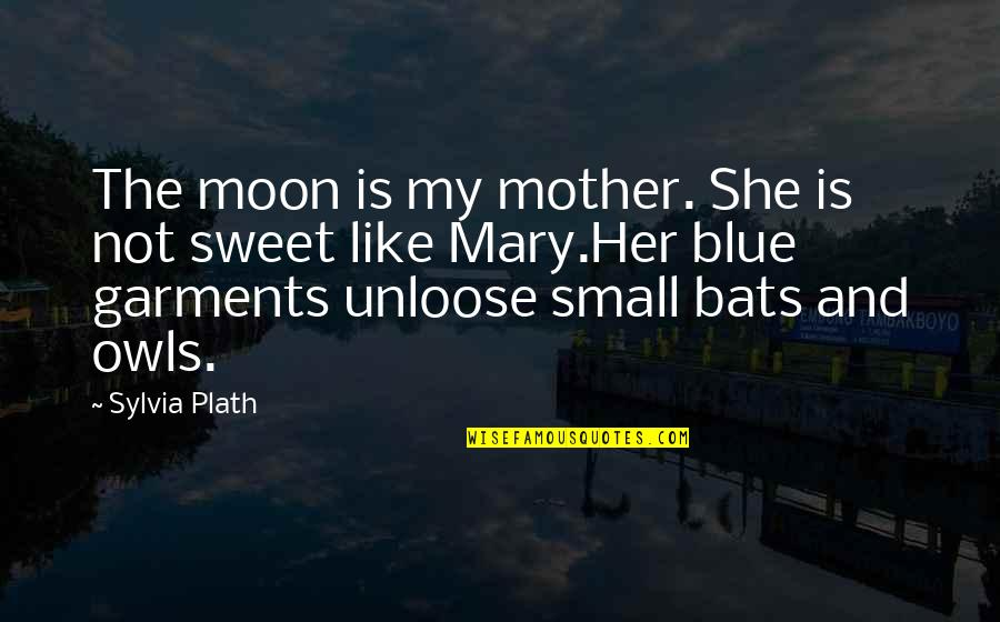 She's Like The Moon Quotes By Sylvia Plath: The moon is my mother. She is not