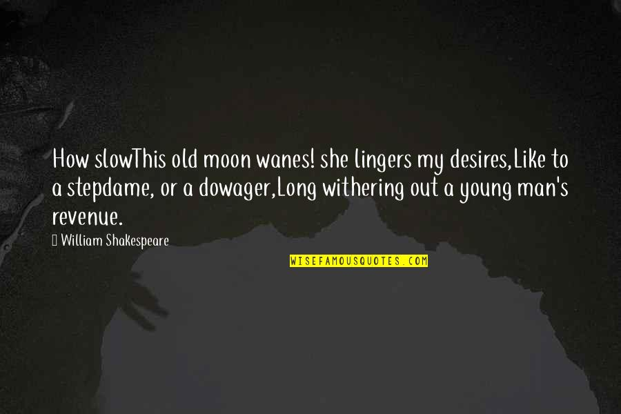 She's Like The Moon Quotes By William Shakespeare: How slowThis old moon wanes! she lingers my