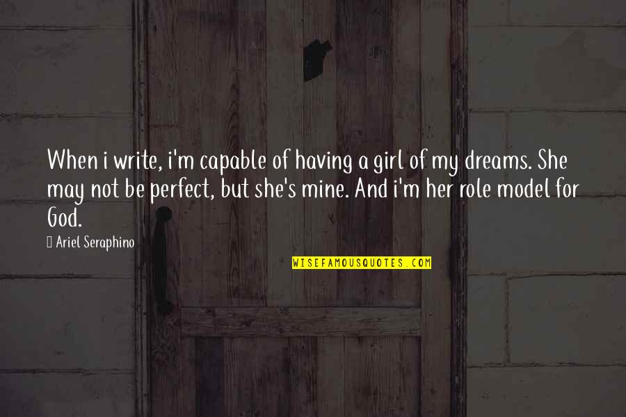 She's Mine Quotes By Ariel Seraphino: When i write, i'm capable of having a