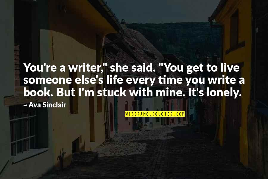 "She's Mine Quotes By Ava Sinclair: You're a writer,"" she said. ""You get to"