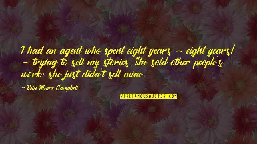 She's Mine Quotes By Bebe Moore Campbell: I had an agent who spent eight years