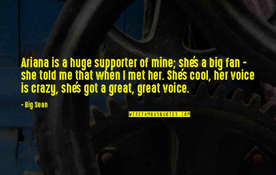 She's Mine Quotes By Big Sean: Ariana is a huge supporter of mine; she's