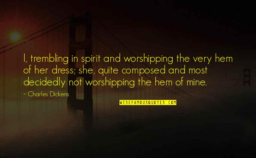 She's Mine Quotes By Charles Dickens: I, trembling in spirit and worshipping the very