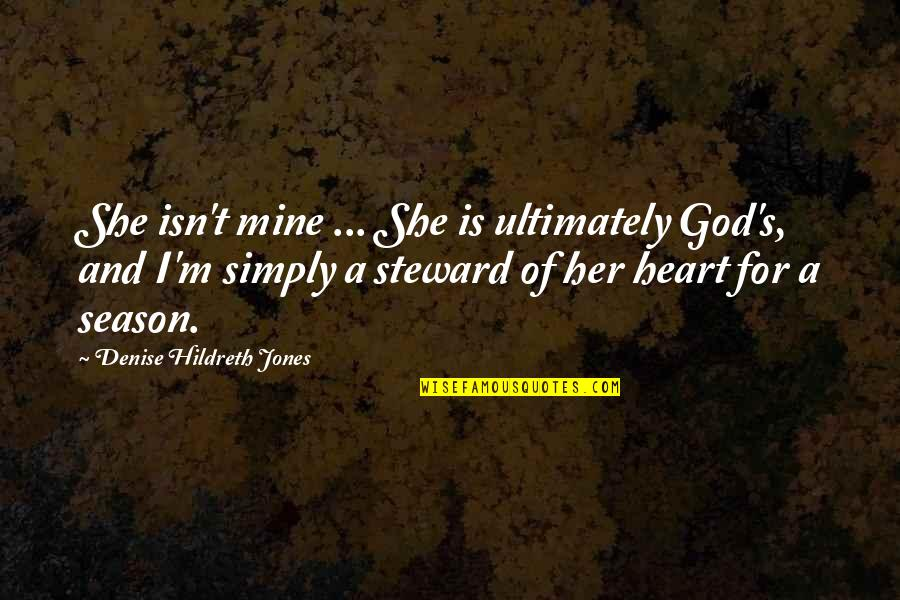 She's Mine Quotes By Denise Hildreth Jones: She isn't mine ... She is ultimately God's,
