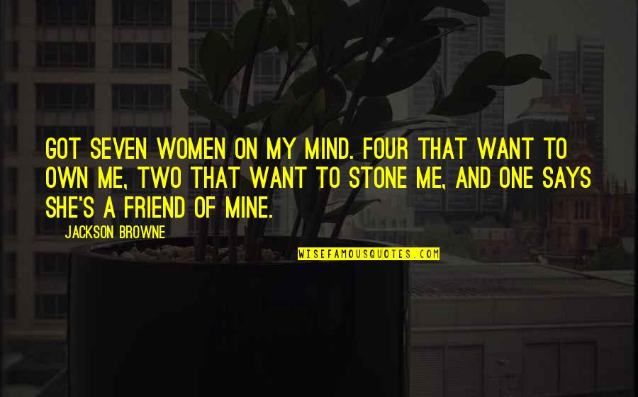 She's Mine Quotes By Jackson Browne: Got seven women on my mind. Four that