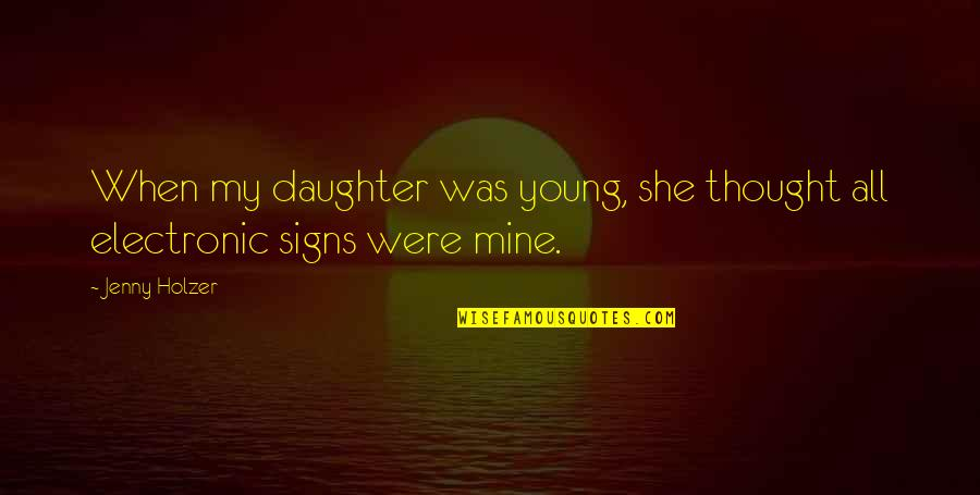 She's Mine Quotes By Jenny Holzer: When my daughter was young, she thought all