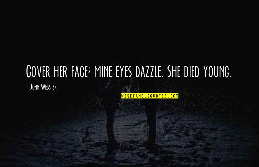 She's Mine Quotes By John Webster: Cover her face; mine eyes dazzle. She died