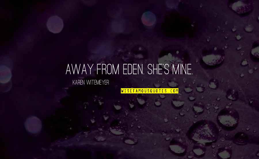 She's Mine Quotes By Karen Witemeyer: away from Eden. She's mine.